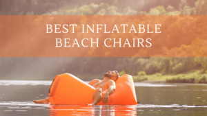Best Inflatable Beach Chairs